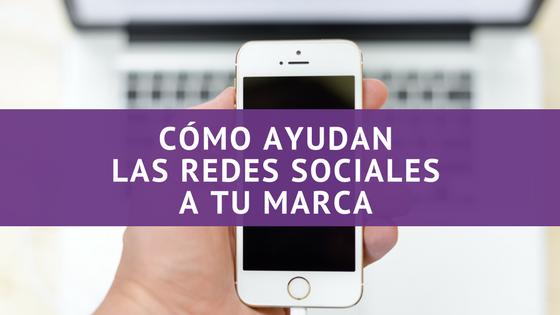 Cómo Ayudan las Redes Sociales a tu Marca. #Infografía.